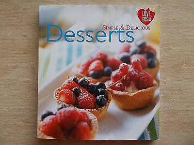 Simple & Delicious Desserts~Love Food~Cookbook~Recipes~160pp Quarto P/B~2011