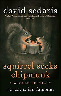 Squirrel Seeks Chipmunk: A Wicked Bestiary by David Sedaris | Paperback Book | 9