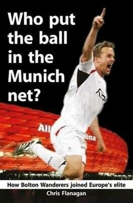 Who Put the Ball in the Munich Net?: How Bolton Wanderers Joined Europe's Elite.