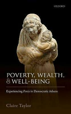 Poverty, Wealth, and Well-being: Experiencing Penia in Democratic Athens by Clai