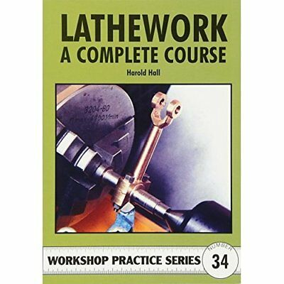 Lathework: A Complete Course (Workshop Practice S) - Paperback NEW Hall, Harold