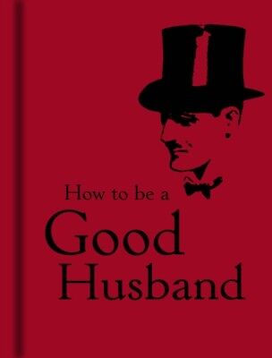 How to be a Good Husband (Hardcover), 9781851243761