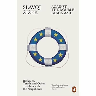 Against the Double Blackmail: Refugees, Terror and Othe - Paperback NEW Zizek, S