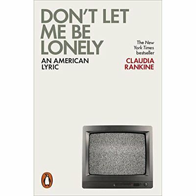 Don't Let Me Be Lonely: An American Lyric - Paperback NEW Rankine, Claudi