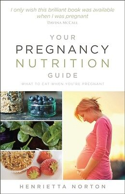 Your Pregnancy Nutrition Guide: What to eat when you're pregnant . 9780091955168