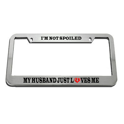 I/'M NOT SPOILED MY HUSBAND JUST LOVES ME Black Metal plate frame Screw Caps
