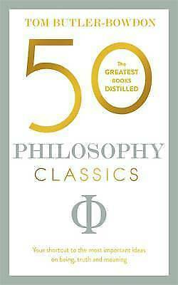 50 Philosophy Classics: Your shortcut to the most important ideas on being, trut