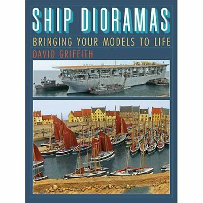 Ship Dioramas: Bringing Your Models to Life - Hardcover NEW Griffith, David 2013