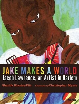 Jake Makes a World: Jacob Lawrence, A Young Artist in Harlem (Har. 9780870709654