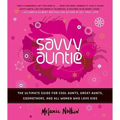 Savvy Auntie: The Ultimate Guide for Cool Aunts, Great- - Hardcover NEW Notkin,