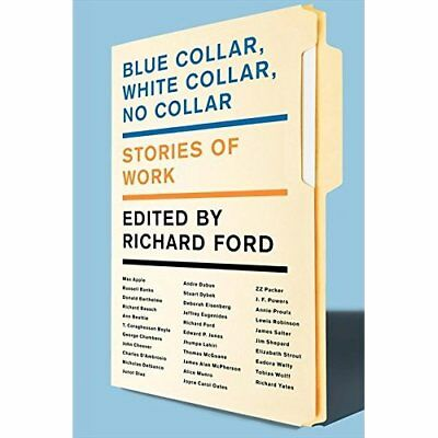 White Collar, Blue Collar, No Collar: Stories of Work - Paperback NEW Ford, Rich