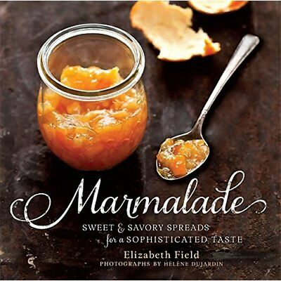 Marmalade: Sweet and Savory Spreads for a Sophisticated - Hardcover NEW Elizabet
