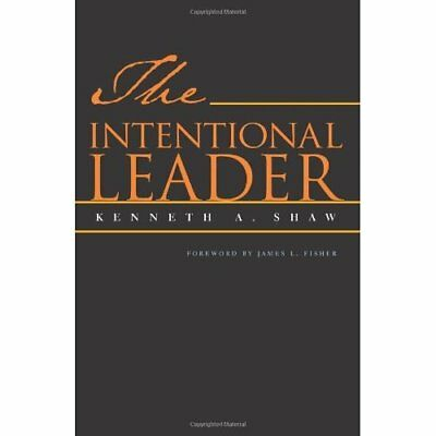 The Intentional Leader - Paperback NEW Kenneth A. Shaw 2005-09-30