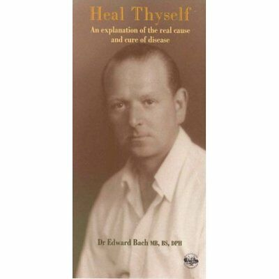 Heal Thyself: Explanation of the Real Cause and Cure of - Paperback NEW DPH, Edw