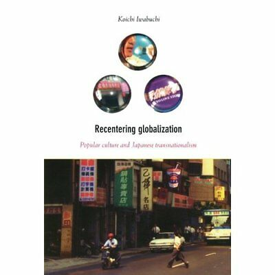 Recentering Globalization: Popular Culture and Japanese - Paperback NEW Iwabuchi