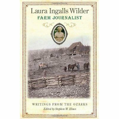 Laura Ingalls Wilder, Farm Journalist: Writings from th - Hardcover NEW Hines, S