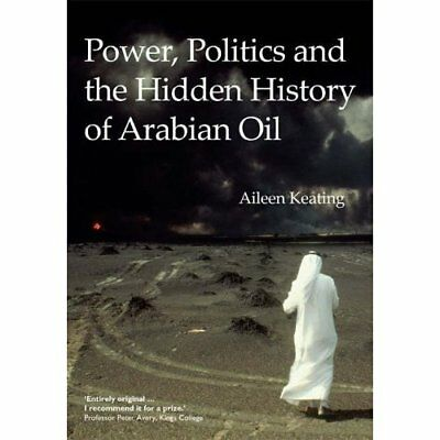 Power, Politics and the Hidden History of Arabian Oil - Hardcover NEW Keating, A