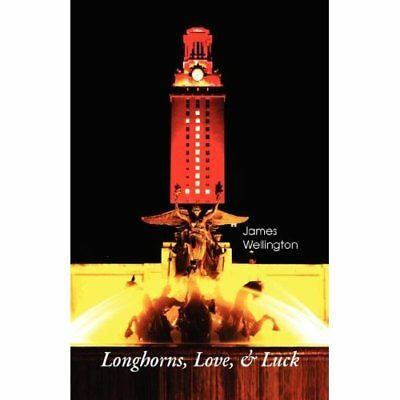 Longhorns, Love, & Luck - Hardcover NEW James Wellingto 2008-02-01