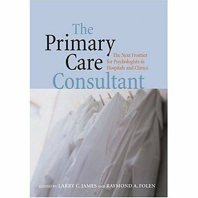The Primary Care Consultant: The Next Frontier for Psyc - Hardcover NEW James, L