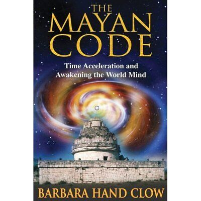 Mayan Code: Time Acceleration and Awakening the World M - Paperback NEW Clow, Ba