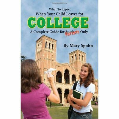 What to Expect When Your Child Leaves for College: A Co - Paperback NEW Spohn, M