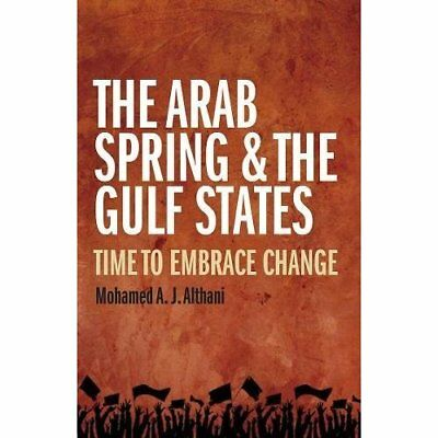 The Arab Spring and the Gulf States: Time to embrace ch - Hardcover NEW Althani,