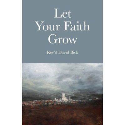 Let Your Faith Grow - Paperback NEW Bick, Reverend  2011-08-26