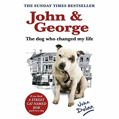 John and George: The Dog Who Changed My Life - Paperback NEW John Dolan (Aut 201