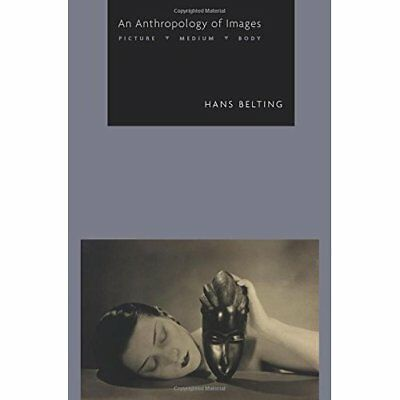 An Anthropology of Images: Picture, Medium, Body - Paperback NEW Hans Belting(Au