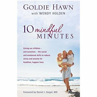 10 Mindful Minutes: Giving our children - and ourselves - Paperback NEW Goldie H