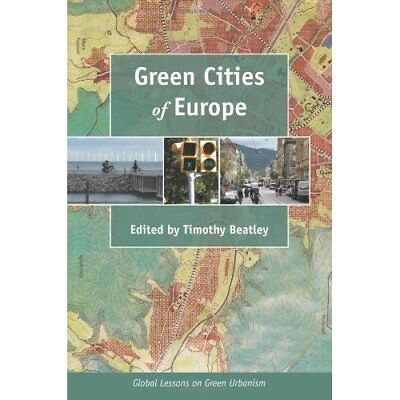 Green Cities of Europe: Global Lessons on Green Urbanis - Paperback NEW Timothy
