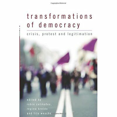 Transformations of Democracy: Crisis, Protest and Legit - Paperback NEW Robin Ce