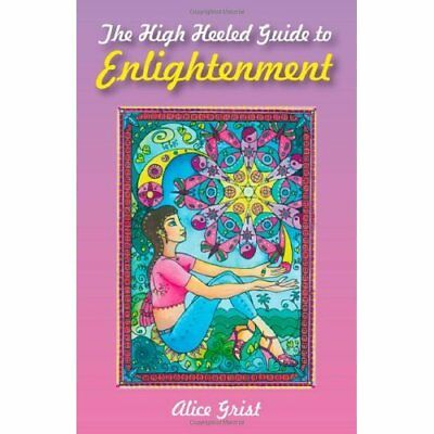 The High Heeled Guide to Enlightenment - Paperback NEW Grist, Alice 2009-09-25