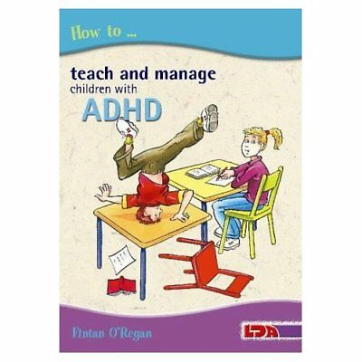 How to Teach and Manage Children with ADHD - Paperback NEW O'Regan, Fintan 16 Ma