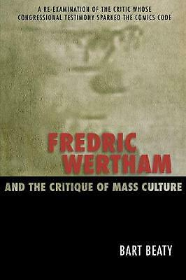 Fredric Wertham and the Critique of Mass Culture: A Re-Examination of the Critic