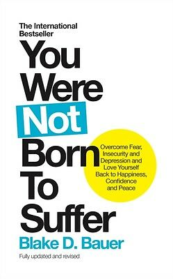 YOU WERE NOT BORN TO SUFFER, Bauer, Blake, 9781780289854