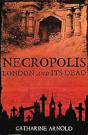 Necropolis: London and Its Dead, Catharine Arnold, New Book