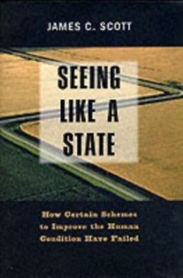 Seeing Like a State: How Certain Schemes to Improve the Human Condition Have Fa.