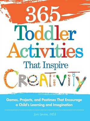 365 Toddler Activities That Inspire Creativity: Games, Projects, and Pastimes T.