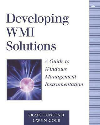 Developing Wmi Solutions: A Guide to Windows Management Instrumentation by Craig
