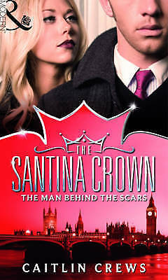 The Man Behind the Scars (The Santina Crown, Book 4) (Mills & Boon - The Santina