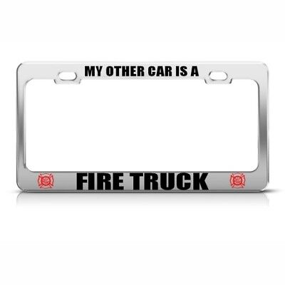MY OTHER CAR IS A FIRE TRUCK Metal License Plate Frame Tag Holder Two Holes