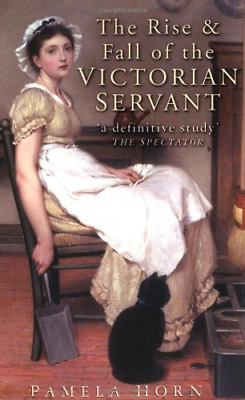 The Rise and Fall of the Victorian Servant, Pamela Horn, Good Condition Book, IS
