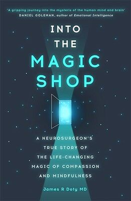 Into the Magic Shop: A neurosurgeon's true story of the life-changing magic of .