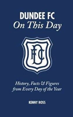 DUNDEE FC ON THIS DAY, Ross, Kenny, 9781785313233