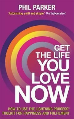 Get the Life You Love, Now: How To Use The Lightning Process® Tool Kit For Happi