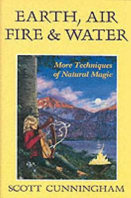 Earth, Air, Fire and Water: More Techniques of Natural Magic (Llewellyn's Pract.