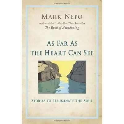 As Far as the Heart Can See: Stories to Illuminate the  - Paperback NEW Mark Nep