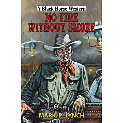 No Fire Without Smoke (Black Horse Western) - Hardcover NEW Mark P. Lynch ( 2015