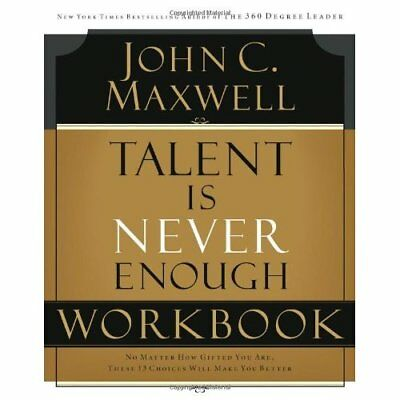 Talent Is Never Enough Workbook - Paperback NEW Maxwell, John C 2007-05-08